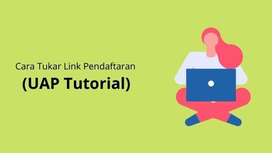 Cara Tukar Link Pendaftaran (UAP Tutorial)
