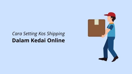 Cara Setting Kos Penghantaran Secara Asas Dalam Kedai Online